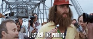 "Forest Gump "" I just felt like running."""