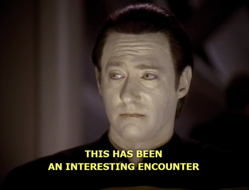"""Data from Star Trek: The Next Generation """"This has been an intersting encounter."""" meme"""